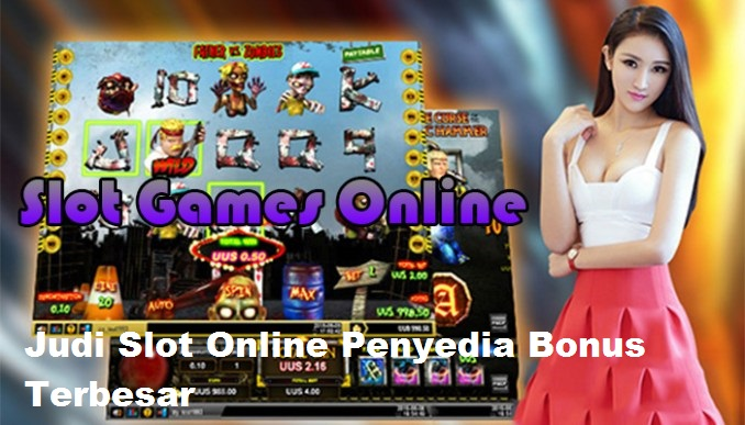 Judi Slot Online Penyedia Bonus Terbesar