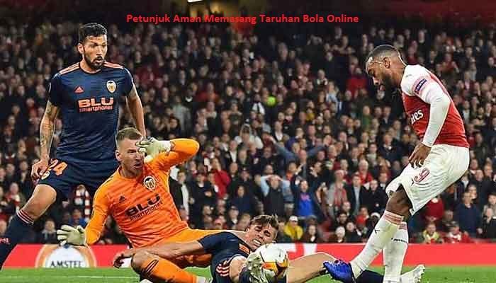 Petunjuk Aman Memasang Taruhan Bola Online