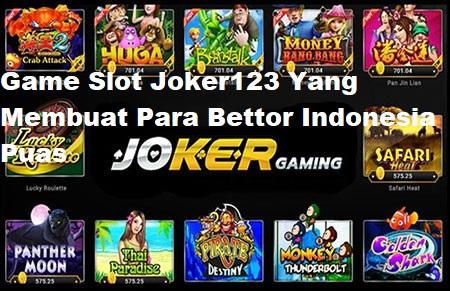 Game Slot Joker123 Yang Membuat Para Bettor Indonesia Puas