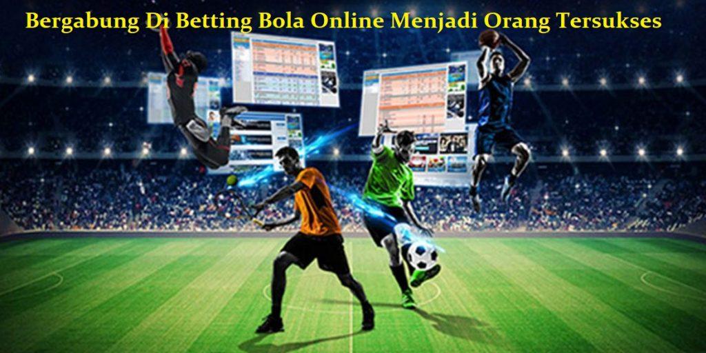 Bergabung Di Betting Bola Online Menjadi Orang Tersukses
