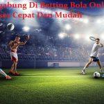 Bergabung Di Betting Bola Online Proses Cepat Dan Mudah